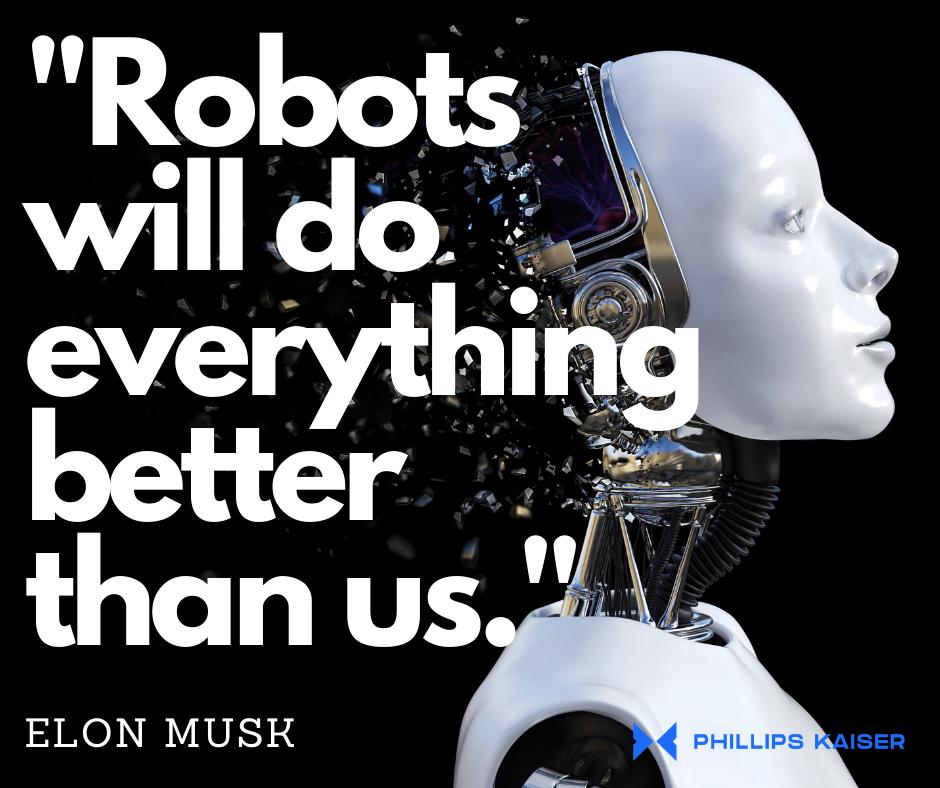 Robots will do everything better than us. - Elon Musk